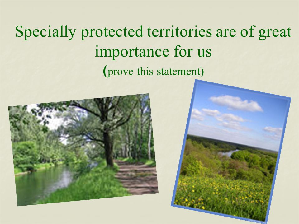 Specially protected territories are of great importance for us ( prove this statement)