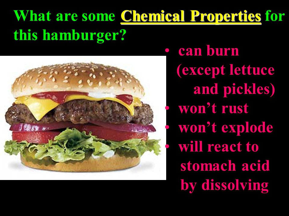Chemical Properties What are some Chemical Properties for this hamburger.