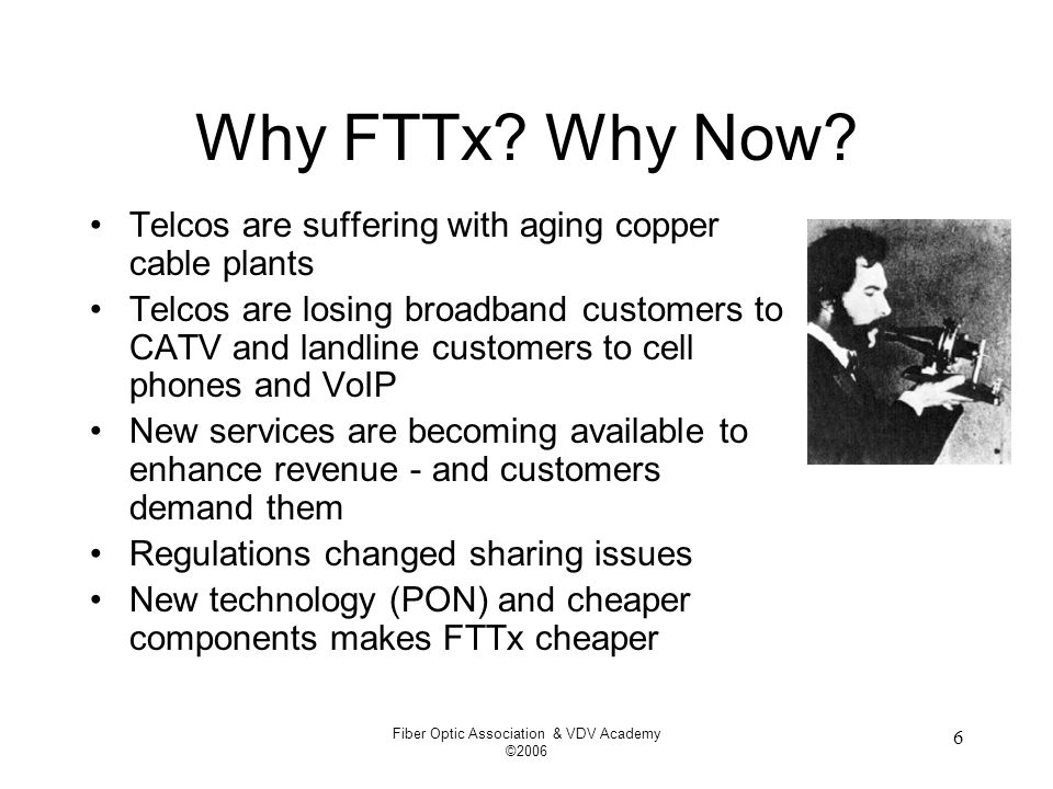 Fiber Optic Association & VDV Academy ©2006 7 Why FTTx.