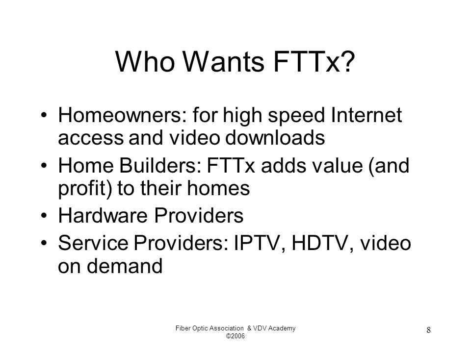 Fiber Optic Association & VDV Academy ©2006 8 Who Wants FTTx.