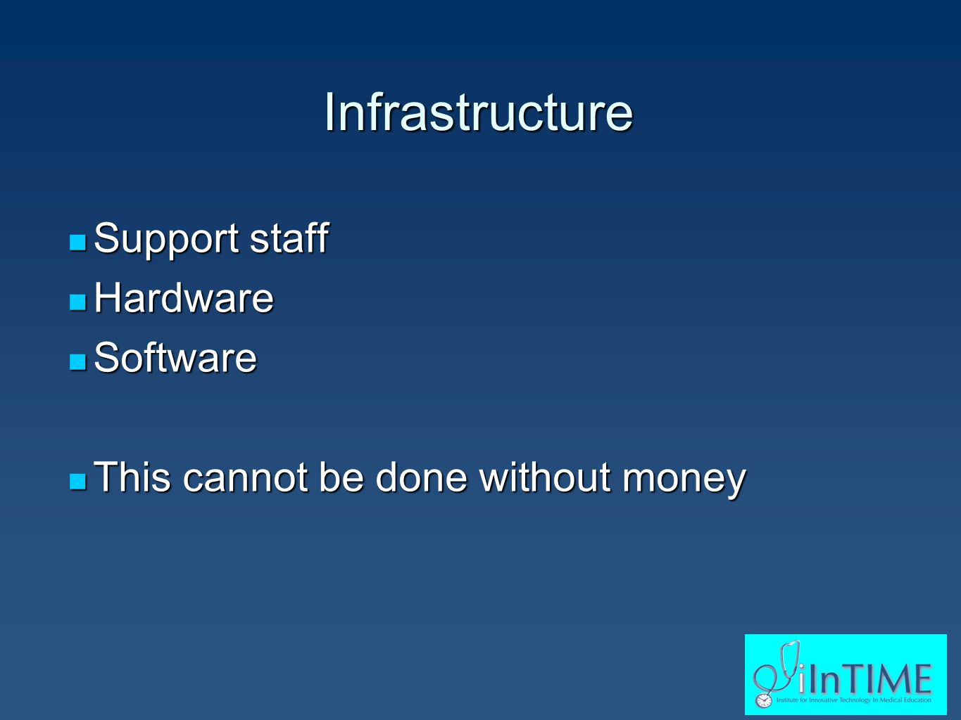 Infrastructure Support staff Support staff Hardware Hardware Software Software This cannot be done without money This cannot be done without money