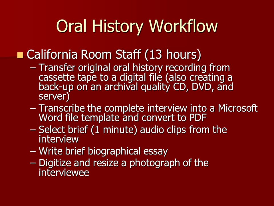 Oral History Workflow California Room Staff (13 hours) California Room Staff (13 hours) –Transfer original oral history recording from cassette tape t