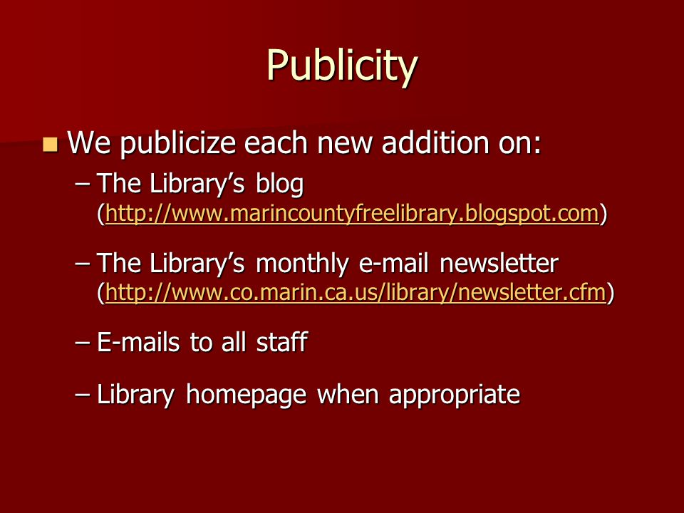 Publicity We publicize each new addition on: We publicize each new addition on: –The Library's blog (http://www.marincountyfreelibrary.blogspot.com) h