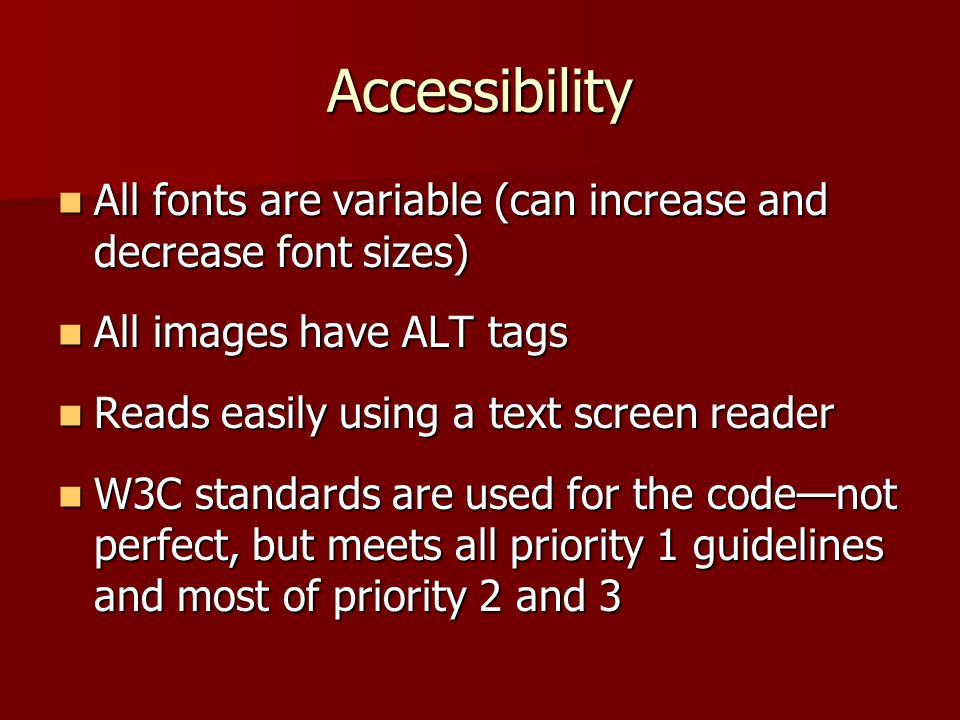 Accessibility All fonts are variable (can increase and decrease font sizes) All fonts are variable (can increase and decrease font sizes) All images h