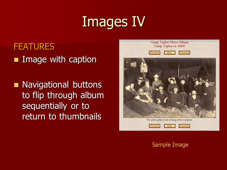 Images IV FEATURES Image with caption Image with caption Navigational buttons to flip through album sequentially or to return to thumbnails Navigation