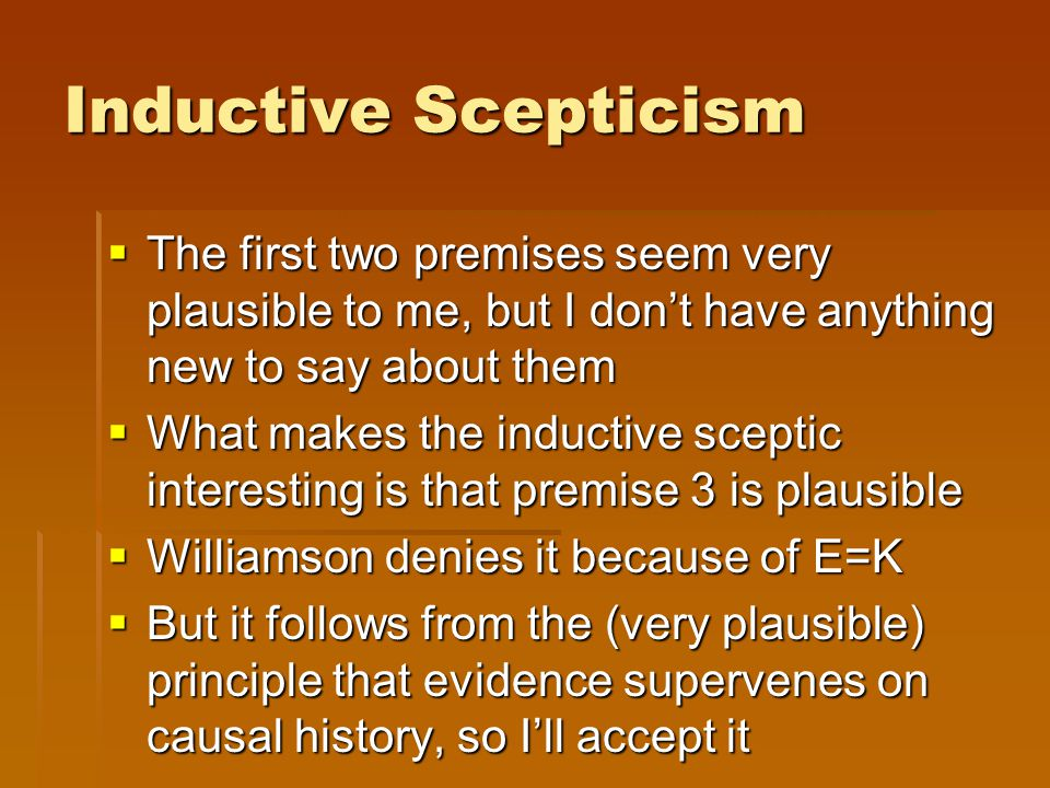 Inductive Scepticism  The first two premises seem very plausible to me, but I don't have anything new to say about them  What makes the inductive sc