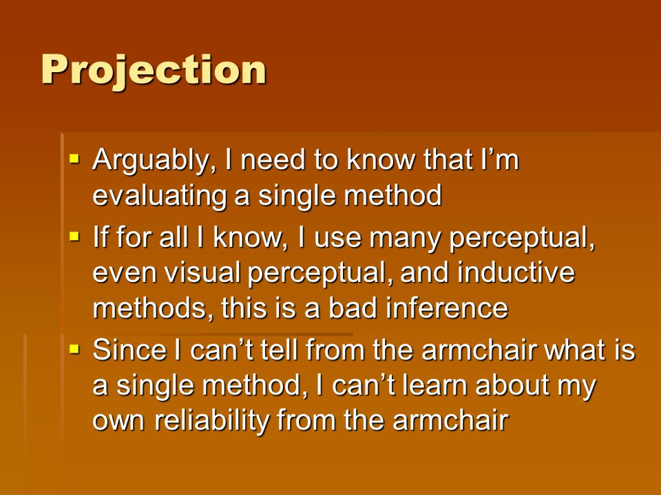 Projection  Arguably, I need to know that I'm evaluating a single method  If for all I know, I use many perceptual, even visual perceptual, and indu