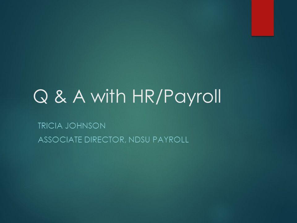 Q & A with HR/Payroll TRICIA JOHNSON ASSOCIATE DIRECTOR, NDSU PAYROLL