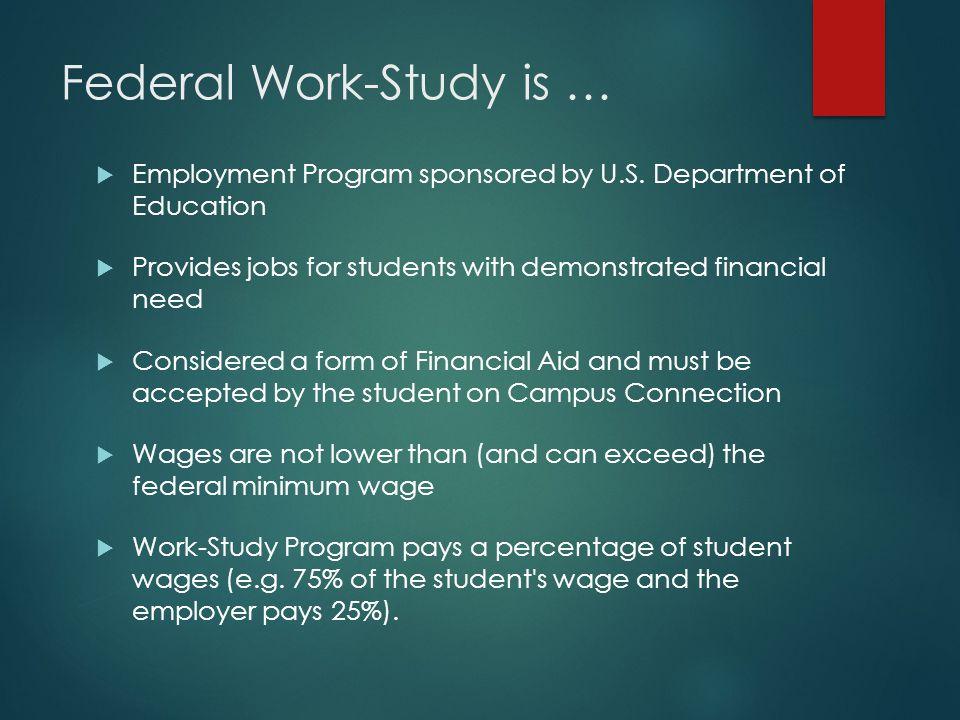Federal Work-Study is …  Employment Program sponsored by U.S.