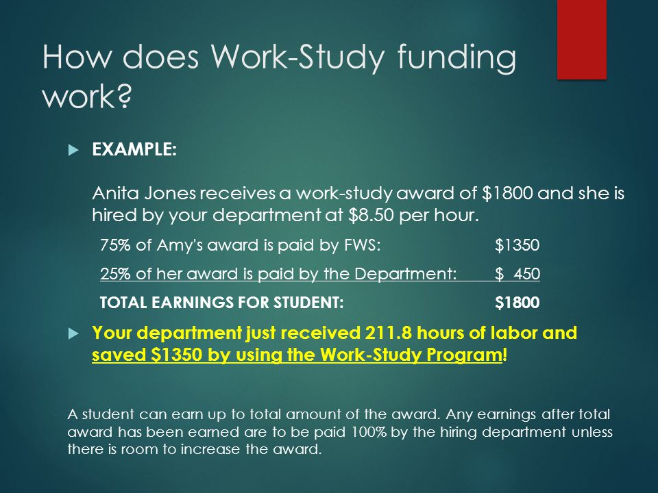 How does Work-Study funding work?  EXAMPLE: Anita Jones receives a work-study award of $1800 and she is hired by your department at $8.50 per hour. 7