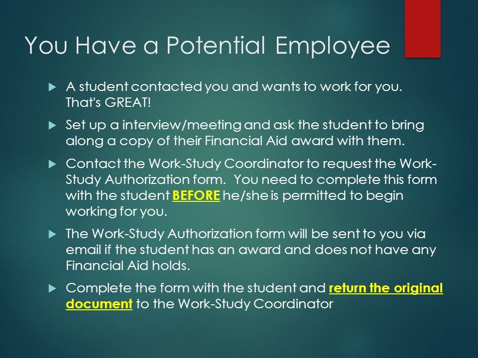 You Have a Potential Employee  A student contacted you and wants to work for you. That's GREAT!  Set up a interview/meeting and ask the student to b