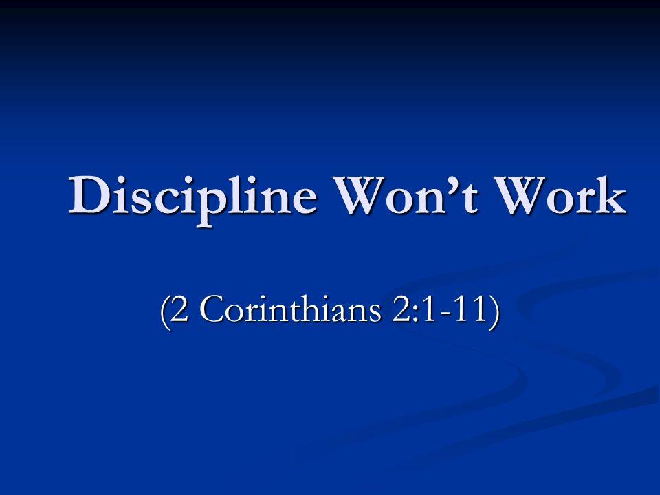 Discipline Won't Work (2 Corinthians 2:1-11)
