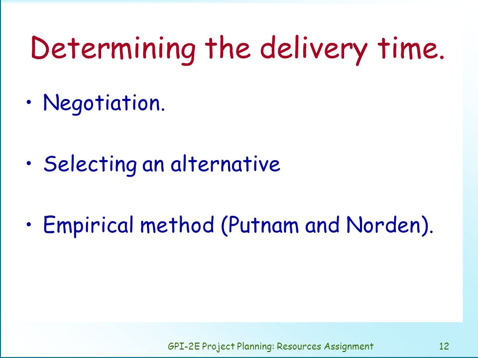 GPI-2E Project Planning: Resources Assignment12 Determining the delivery time.