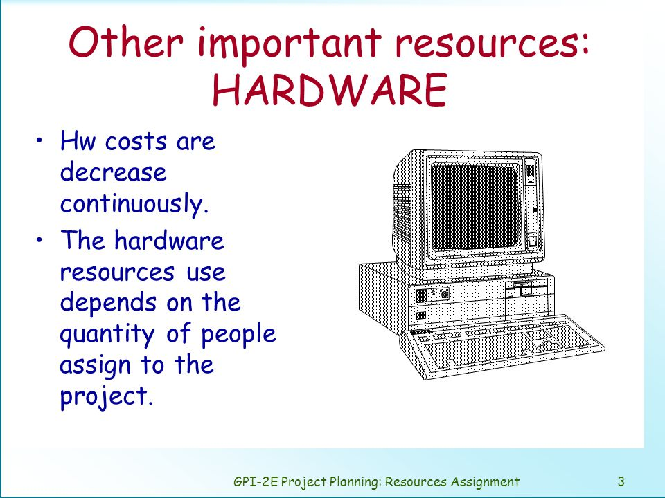 GPI-2E Project Planning: Resources Assignment4 Other important resources: CONSULTANTS They are outside professionals.