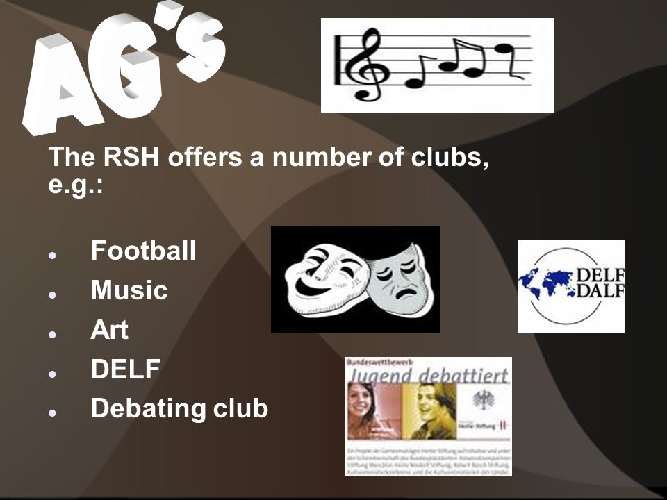 The RSH offers a number of clubs, e.g.: Football Music Art DELF Debating club
