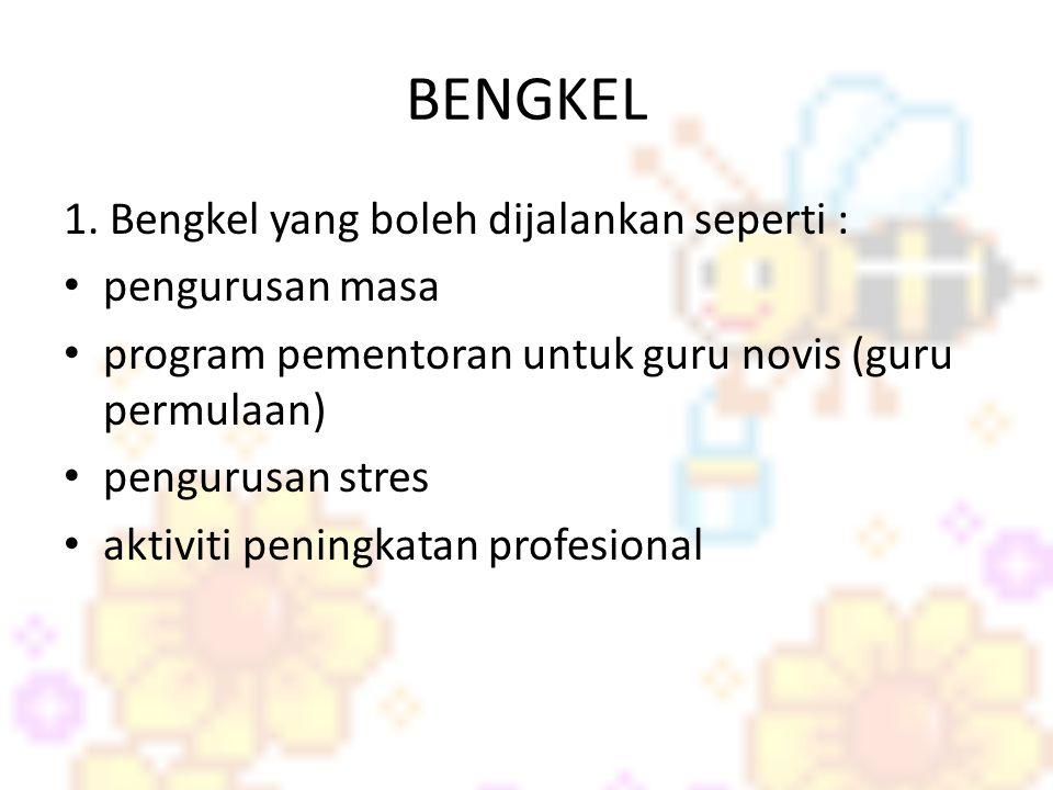 BENGKEL 1. Bengkel yang boleh dijalankan seperti : pengurusan masa program pementoran untuk guru novis (guru permulaan) pengurusan stres aktiviti peni