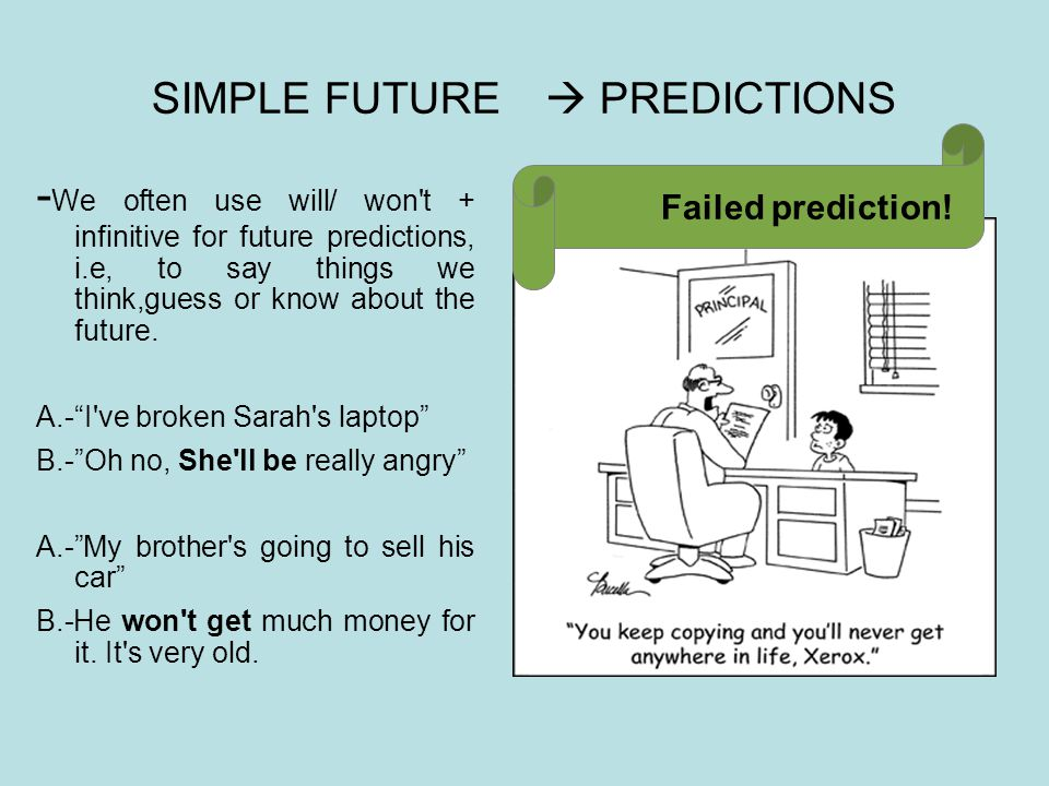 SIMPLE FUTURE  PREDICTIONS - We often use will/ won t + infinitive for future predictions, i.e, to say things we think,guess or know about the future.