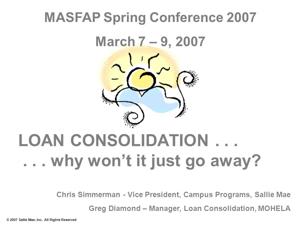 © 2007 Sallie Mae, Inc. All Rights Reserved LOAN CONSOLIDATION......