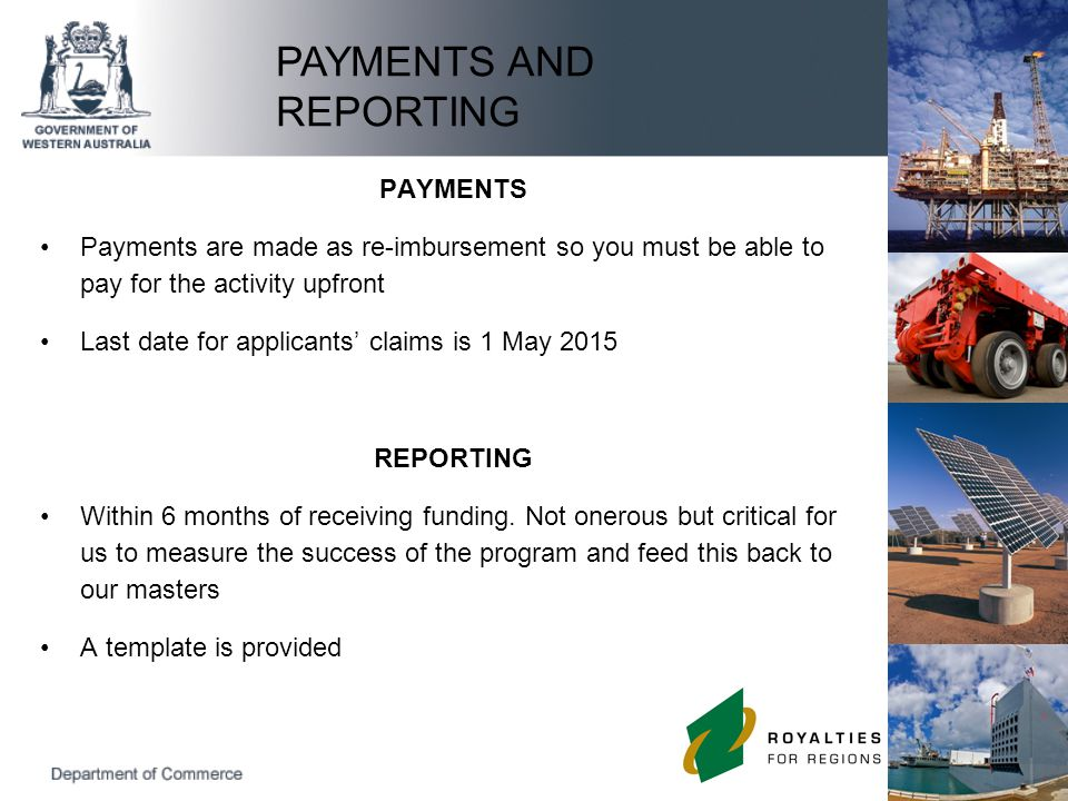 PAYMENTS Payments are made as re-imbursement so you must be able to pay for the activity upfront Last date for applicants' claims is 1 May 2015 REPORT