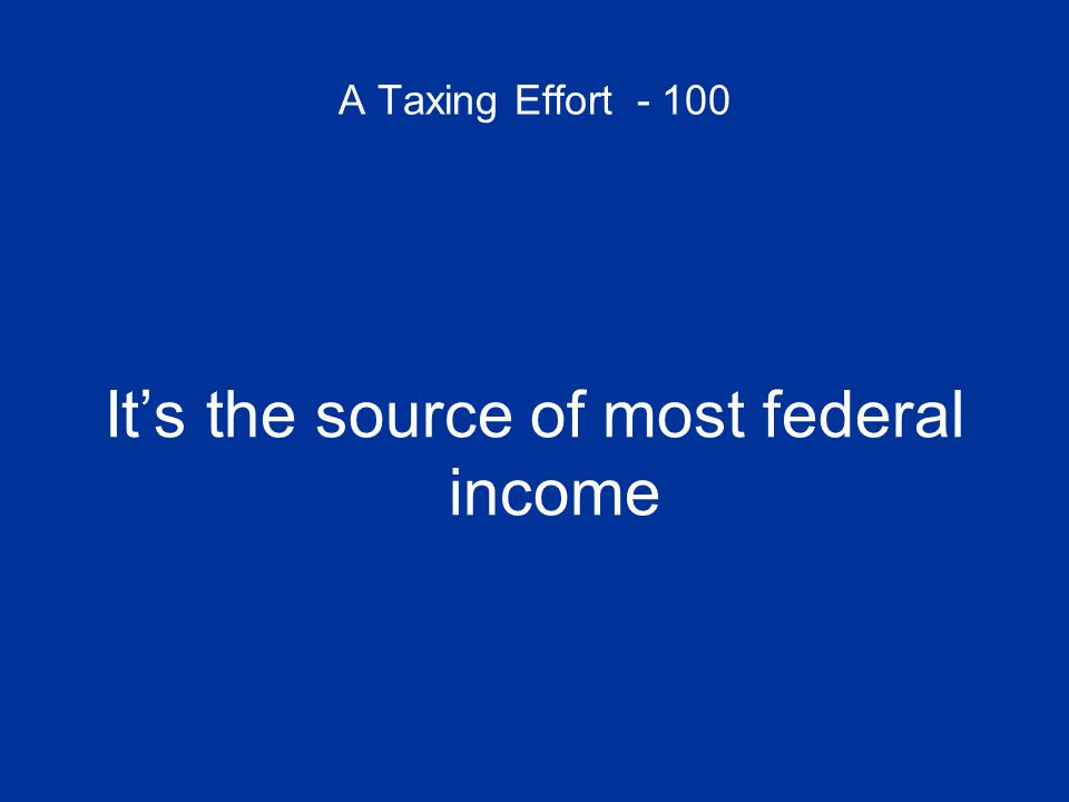 A Taxing Effort - 100 What is personal income tax?