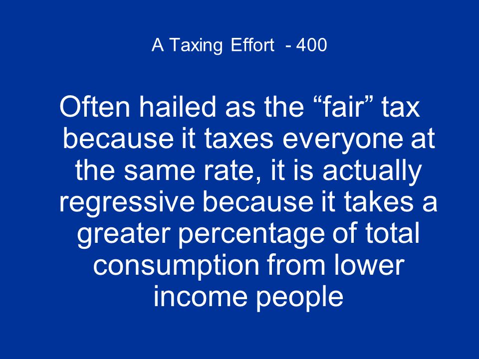 A Taxing Effort - 400 What is a flat tax?