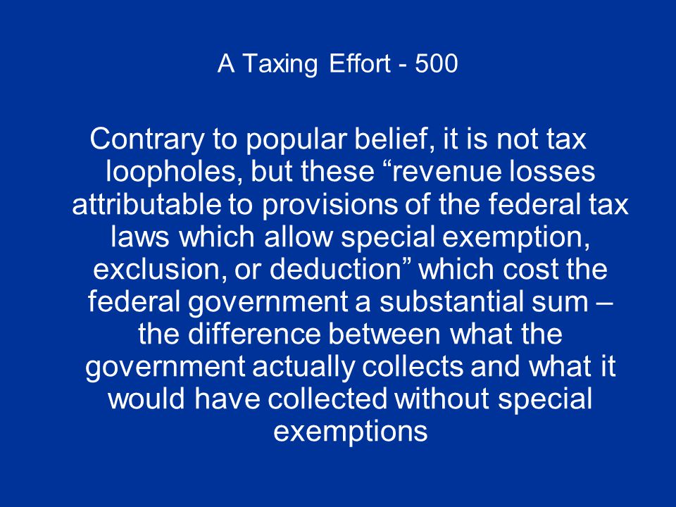 A Taxing Effort - 500 What are TAX EXPENDITURES?