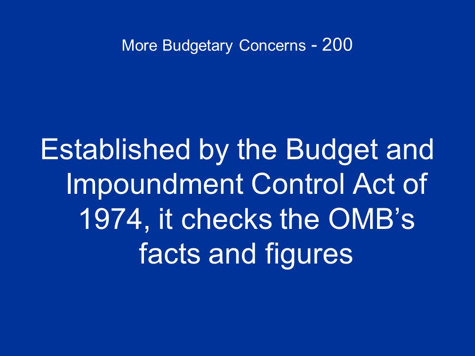 More Budgetary Concerns - 200 What is the CBO – Congressional Budget Office?