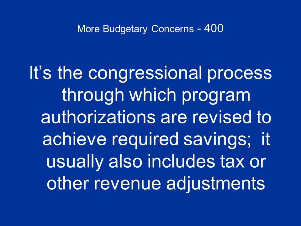 More Budgetary Concerns - 400 What is budget RECONCILIATION?