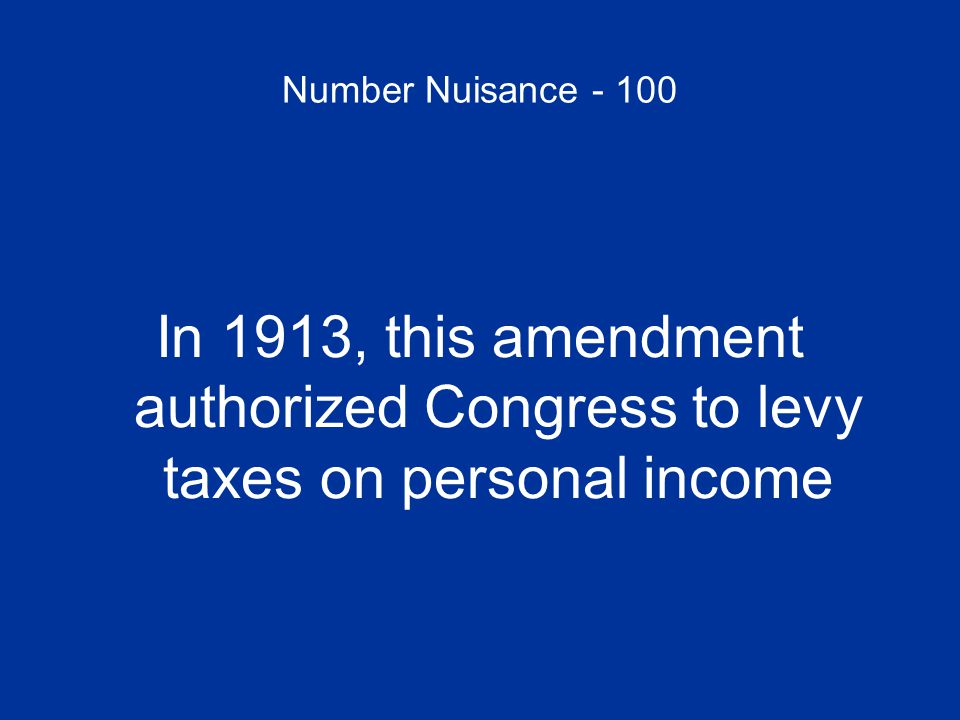Number Nuisance - 100 What is the 16 th Amendment?