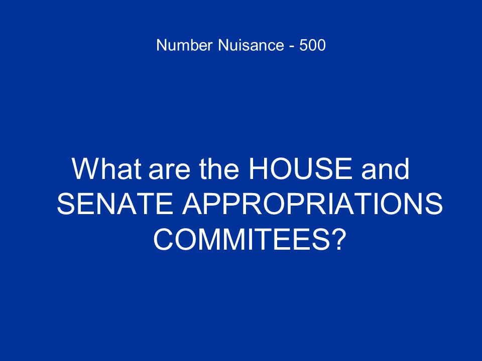 Number Nuisance - 500 What are the HOUSE and SENATE APPROPRIATIONS COMMITEES?