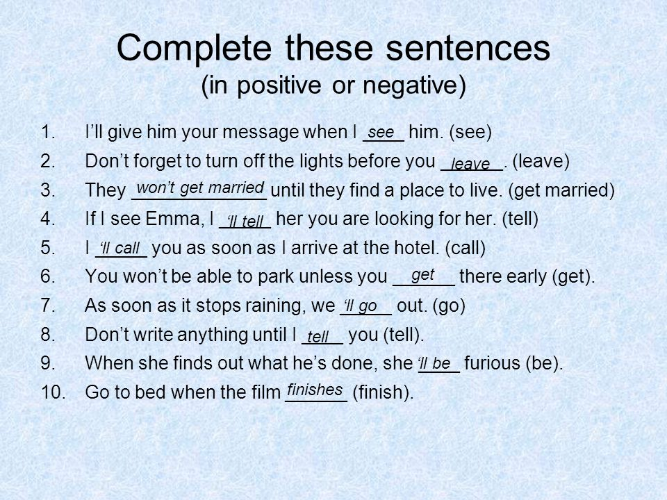Complete these sentences (in positive or negative) 1.I'll give him your message when I ____ him.