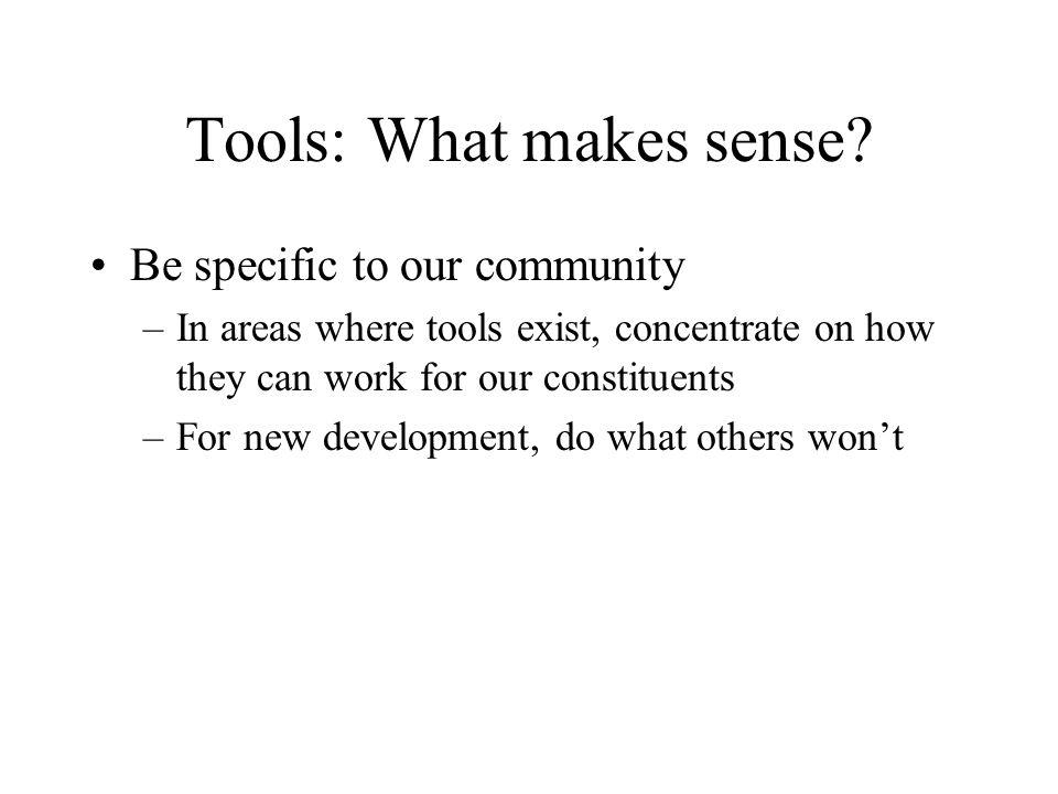 Tools: What makes sense.