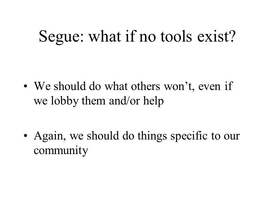 Segue: what if no tools exist.