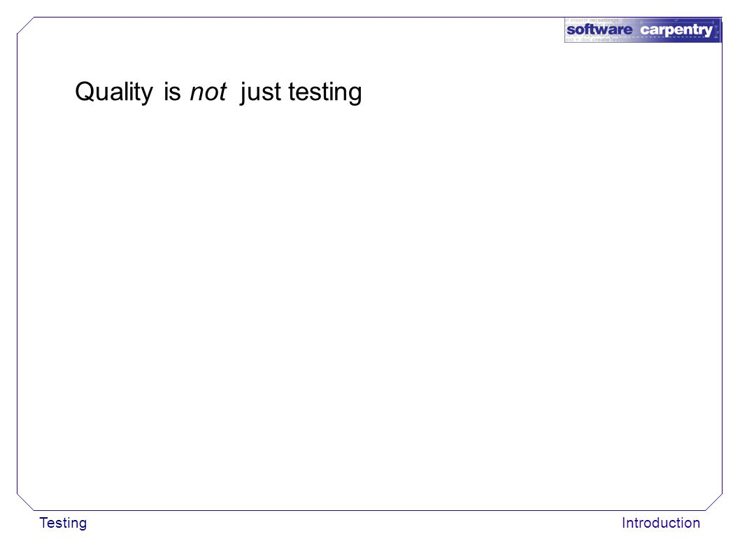 TestingIntroduction Quality is not just testing