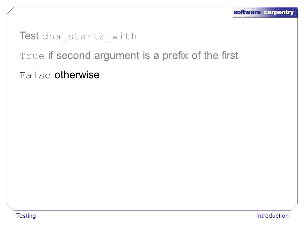 TestingIntroduction Test dna_starts_with True if second argument is a prefix of the first False otherwise