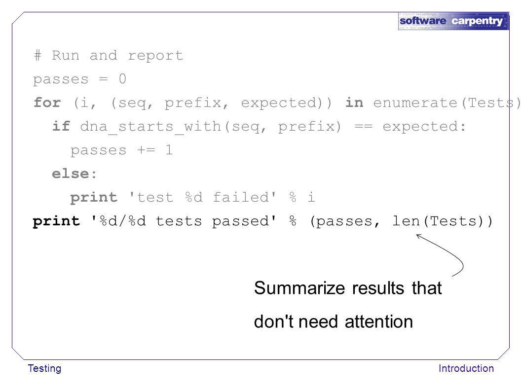 TestingIntroduction Summarize results that don't need attention # Run and report passes = 0 for (i, (seq, prefix, expected)) in enumerate(Tests): if d