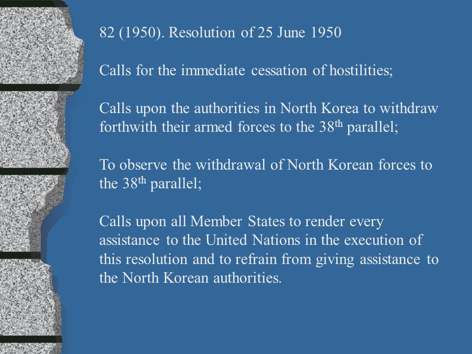 82 (1950). Resolution of 25 June 1950 Calls for the immediate cessation of hostilities; Calls upon the authorities in North Korea to withdraw forthwit