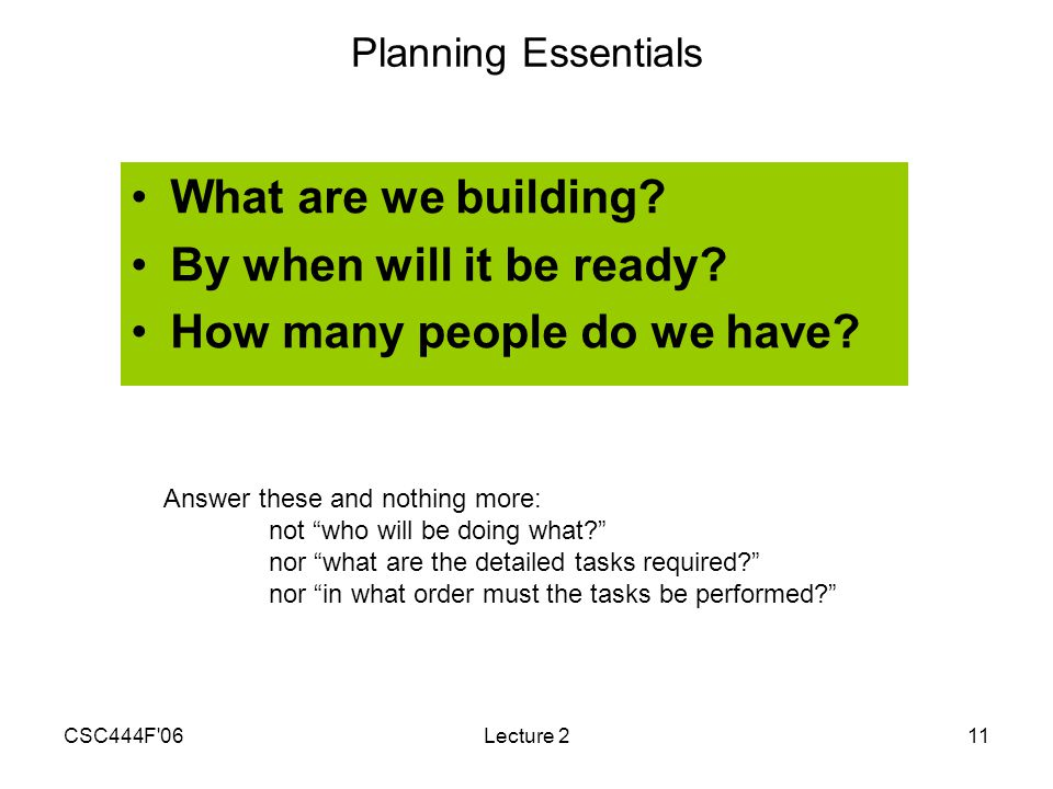 CSC444F 06Lecture 211 Planning Essentials What are we building.