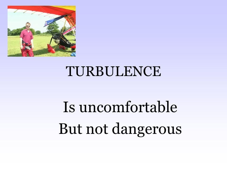 TURBULENCE Is uncomfortable But not dangerous