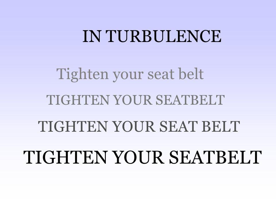 IN TURBULENCE Tighten your seat belt TIGHTEN YOUR SEATBELT