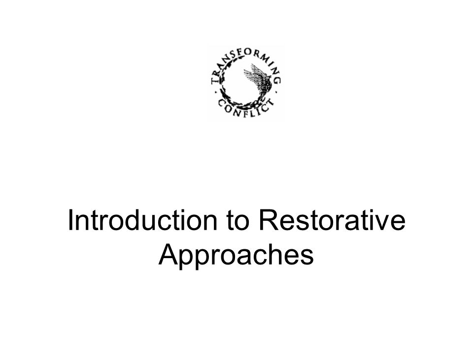 The Restorative Approach What's happened.Who has been affected or harmed.