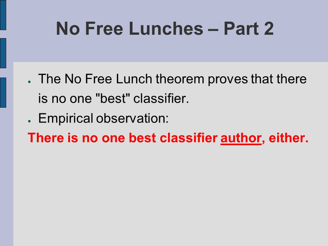 No Free Lunches – Part 2 ● The No Free Lunch theorem proves that there is no one best classifier.