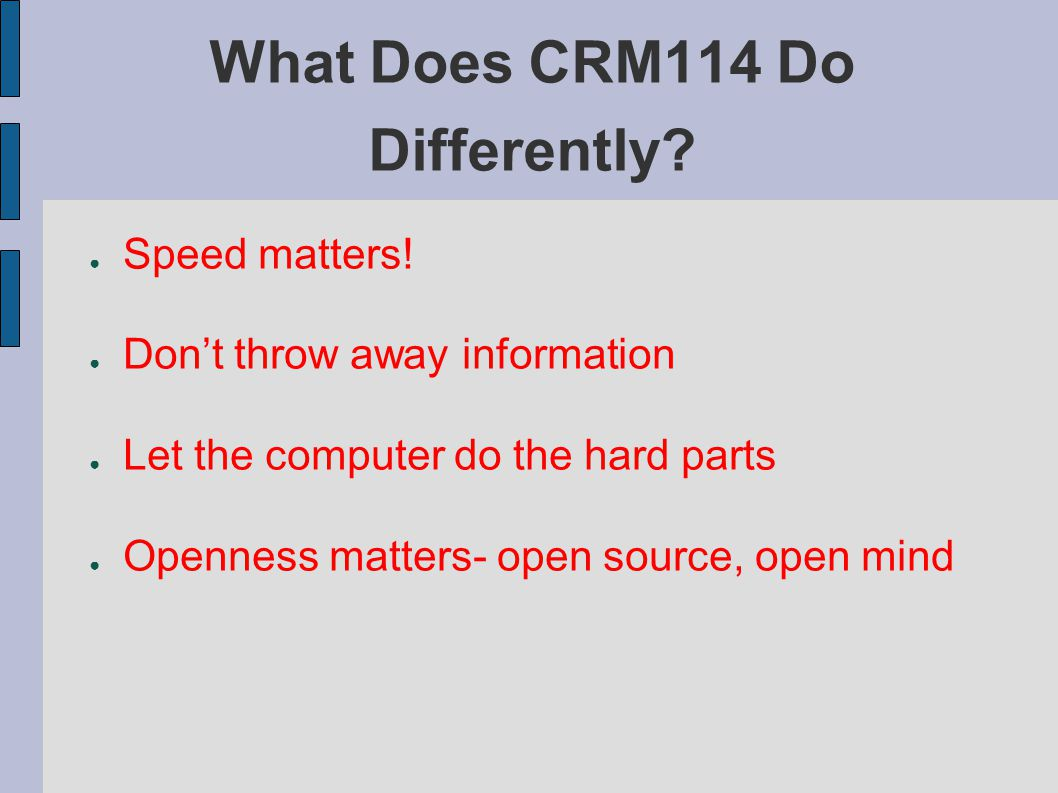 What Does CRM114 Do Differently.● Speed matters.