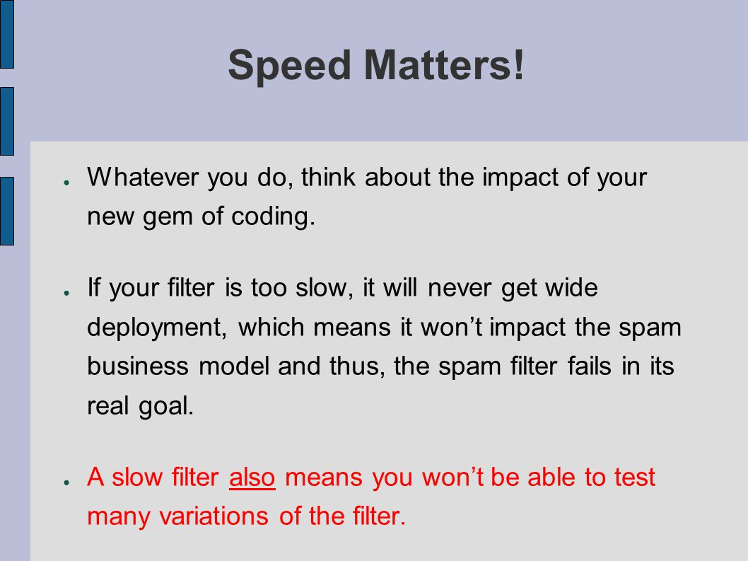 Speed Matters.● Whatever you do, think about the impact of your new gem of coding.