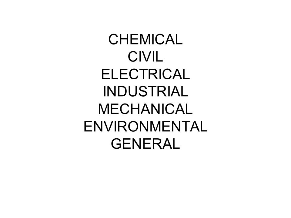 CHEMICAL CIVIL ELECTRICAL INDUSTRIAL MECHANICAL ENVIRONMENTAL GENERAL