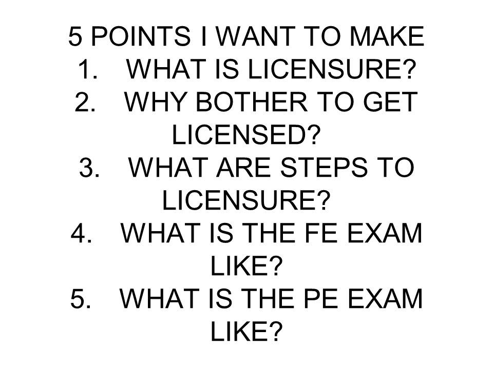 5 POINTS I WANT TO MAKE 1.WHAT IS LICENSURE. 2.WHY BOTHER TO GET LICENSED.