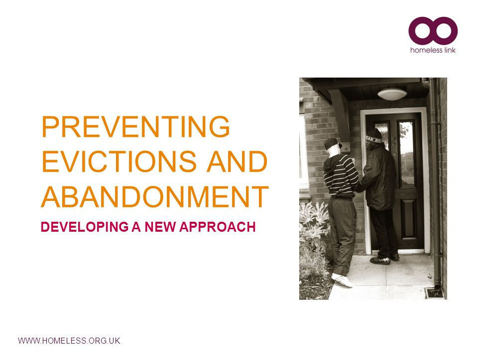 WWW.HOMELESS.ORG.UK PREVENTING EVICTIONS AND ABANDONMENT DEVELOPING A NEW APPROACH