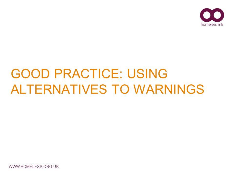 WWW.HOMELESS.ORG.UK GOOD PRACTICE: USING ALTERNATIVES TO WARNINGS