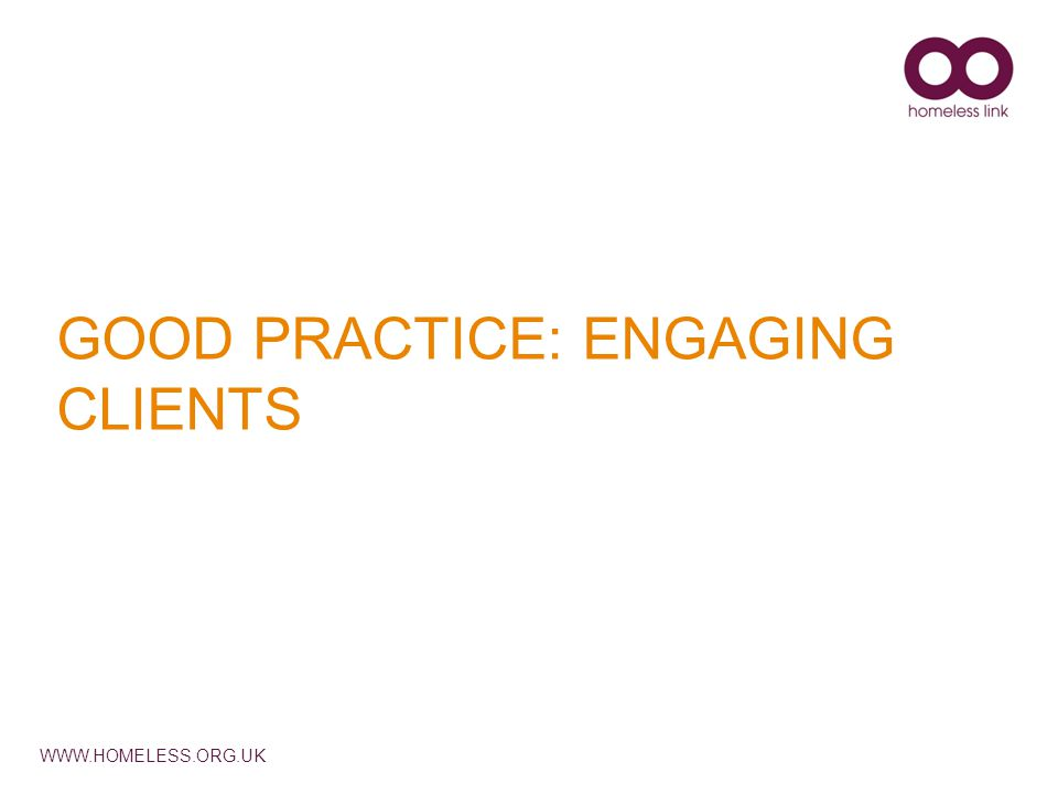 WWW.HOMELESS.ORG.UK GOOD PRACTICE: ENGAGING CLIENTS