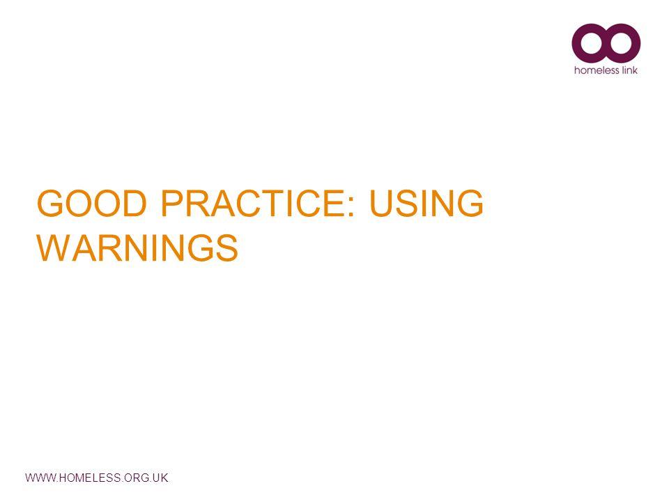 WWW.HOMELESS.ORG.UK GOOD PRACTICE: USING WARNINGS